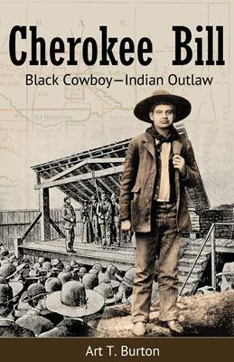 Cherokee Bill:  Black Cowboy-Indian Outlaw PRE-SALE,ARTHUR BURTON