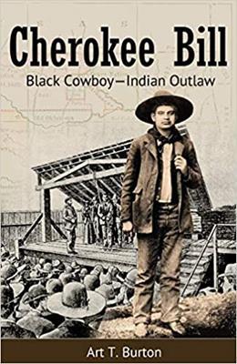 Cherokee Bill:  Black Cowboy-Indian Outlaw,ARTHUR BURTON